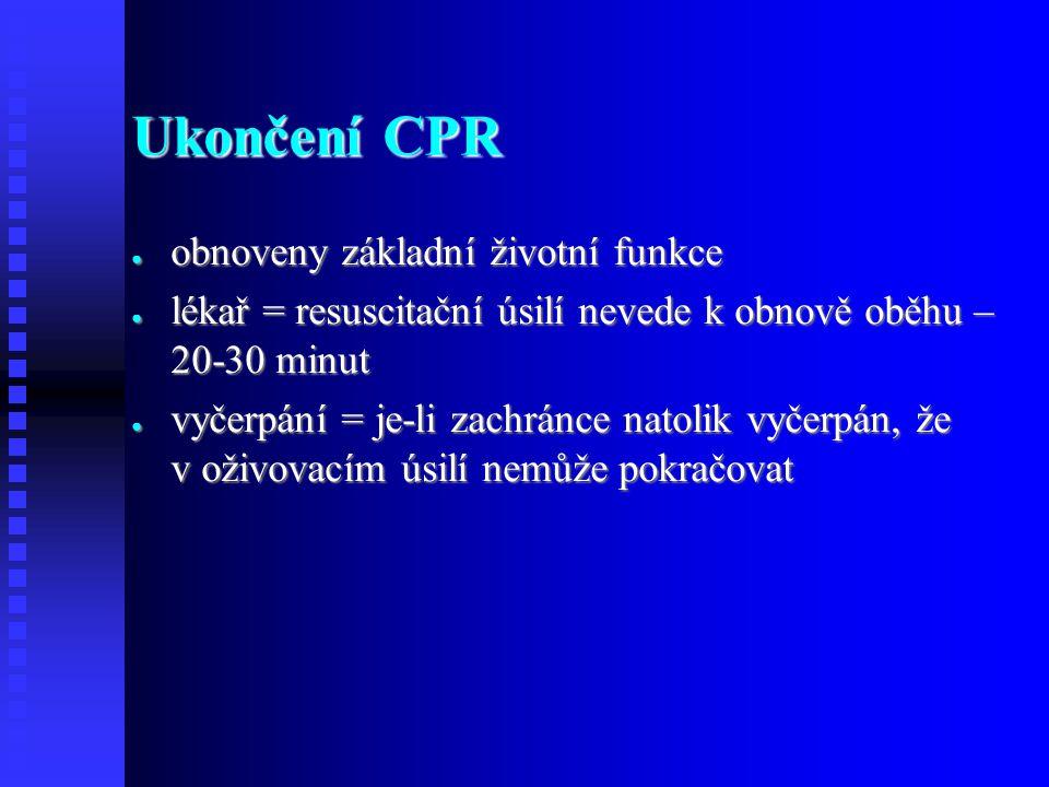 Ukončení CPR ● obnoveny základní životní funkce ● lékař = resuscitační úsilí nevede k obnově oběhu – 20-30 minut ● vyčerpání = je-li zachránce natolik vyčerpán, že v oživovacím úsilí nemůže pokračovat