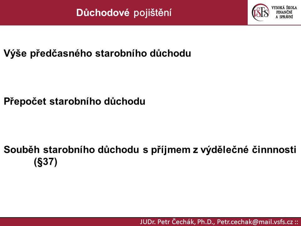 JUDr. Petr Čechák, Ph.D., Petr.cechak@mail.vsfs.cz :: Důchodové pojištění Výše předčasného starobního důchodu Přepočet starobního důchodu Souběh staro