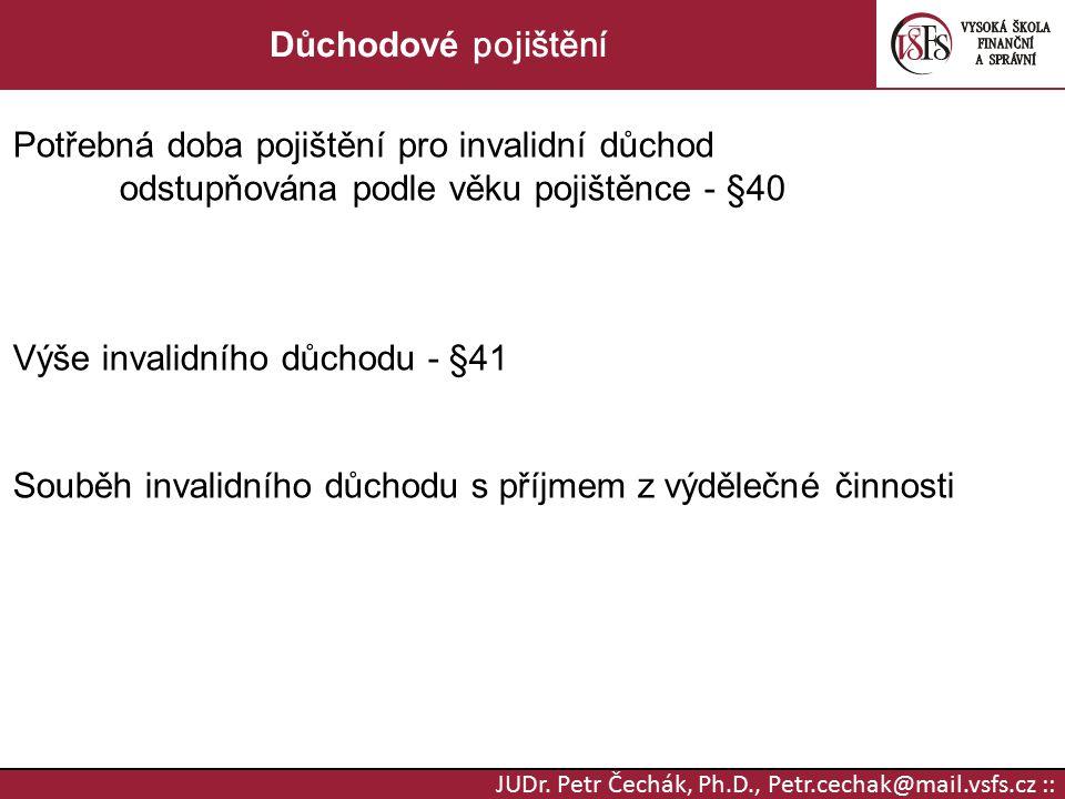 JUDr. Petr Čechák, Ph.D., Petr.cechak@mail.vsfs.cz :: Důchodové pojištění Potřebná doba pojištění pro invalidní důchod odstupňována podle věku pojiště