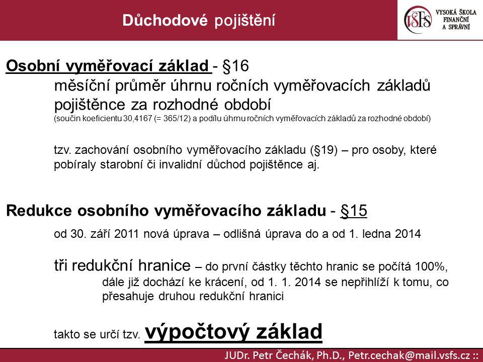 JUDr. Petr Čechák, Ph.D., Petr.cechak@mail.vsfs.cz :: Důchodové pojištění Osobní vyměřovací základ - §16 měsíční průměr úhrnu ročních vyměřovacích zák