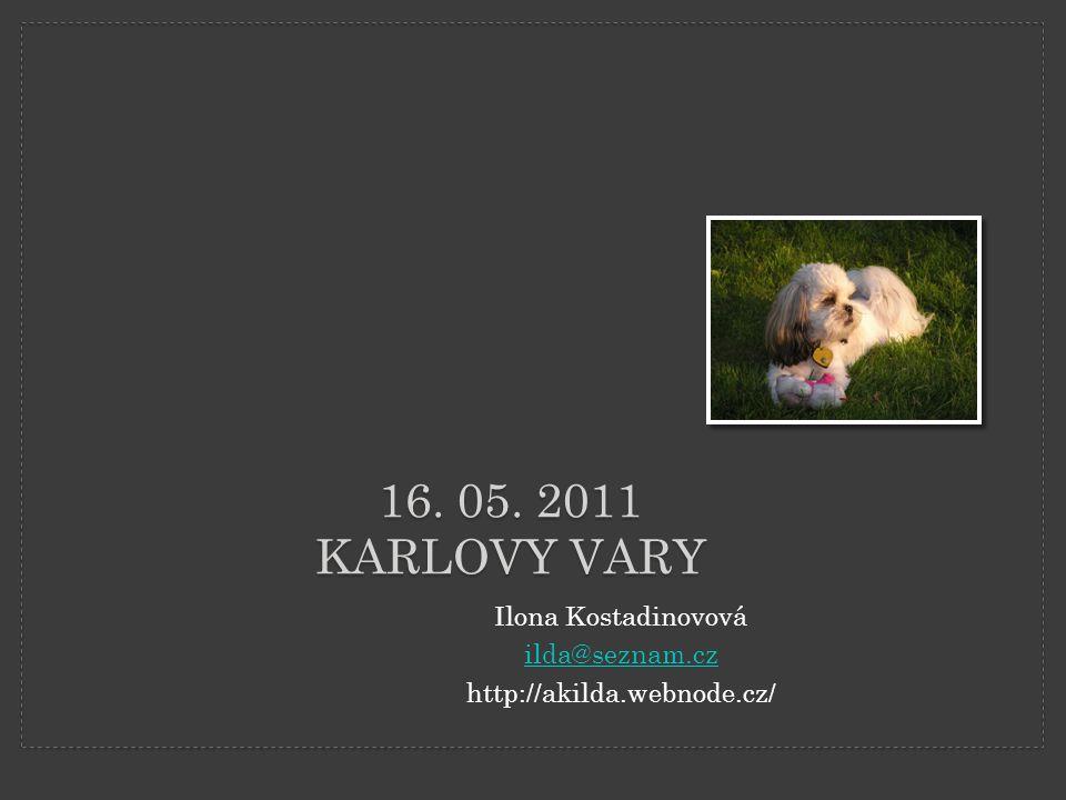 16. 05. 2011 KARLOVY VARY Ilona Kostadinovová ilda@seznam.cz http://akilda.webnode.cz/