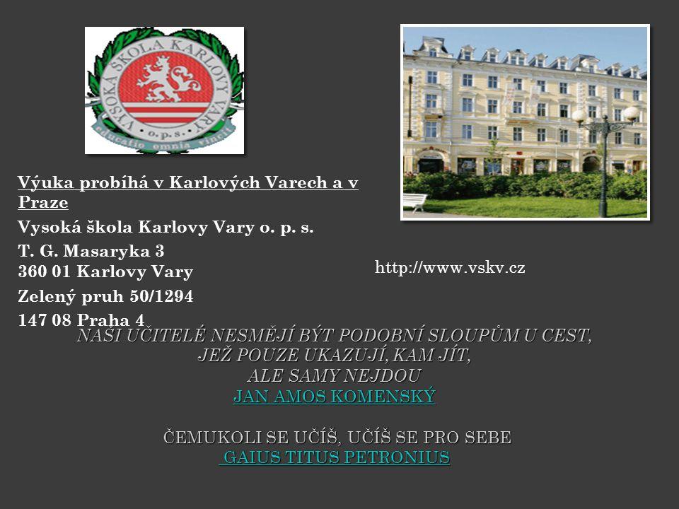 http://www.vskv.cz Výuka probíhá v Karlových Varech a v Praze Vysoká škola Karlovy Vary o.