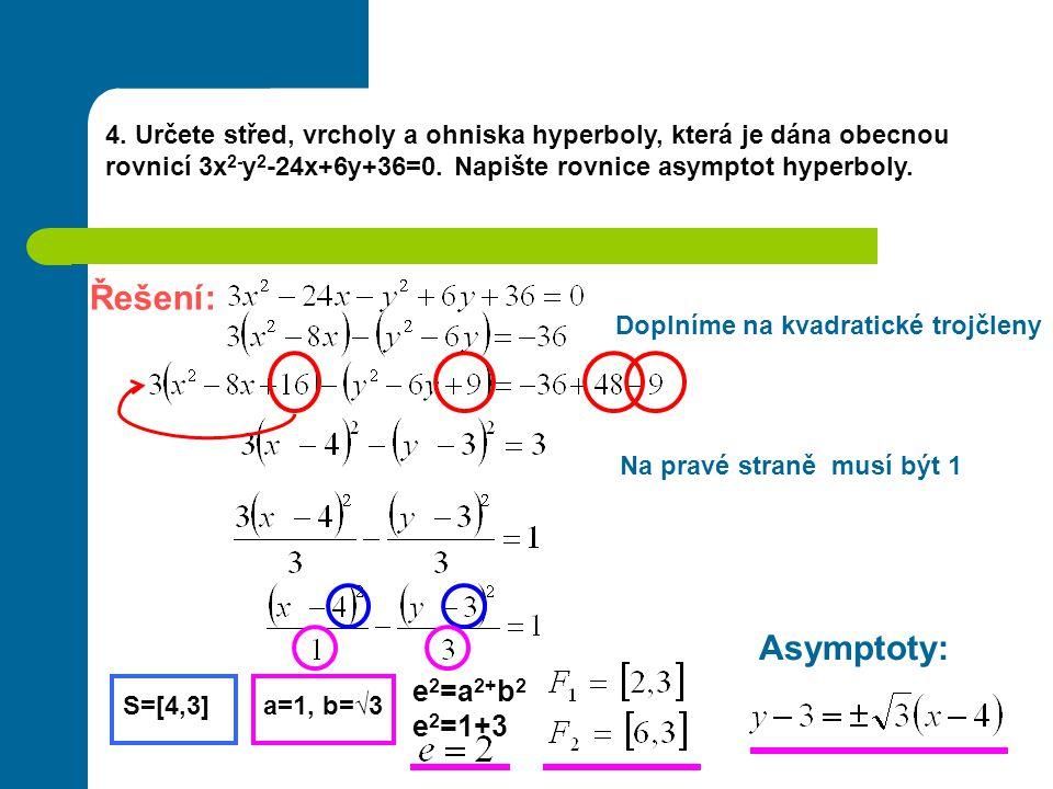 4.Určete střed, vrcholy a ohniska hyperboly, která je dána obecnou rovnicí 3x 2- y 2 -24x+6y+36=0.