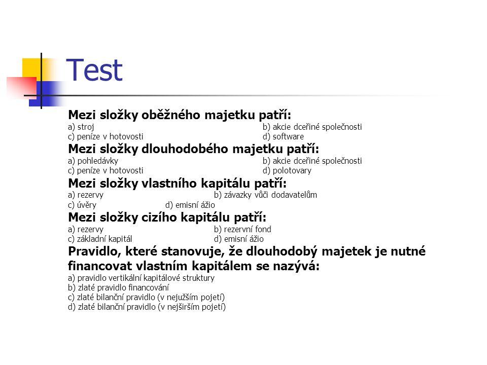 Test Mezi složky oběžného majetku patří: a) strojb) akcie dceřiné společnosti c) peníze v hotovostid) software Mezi složky dlouhodobého majetku patří: