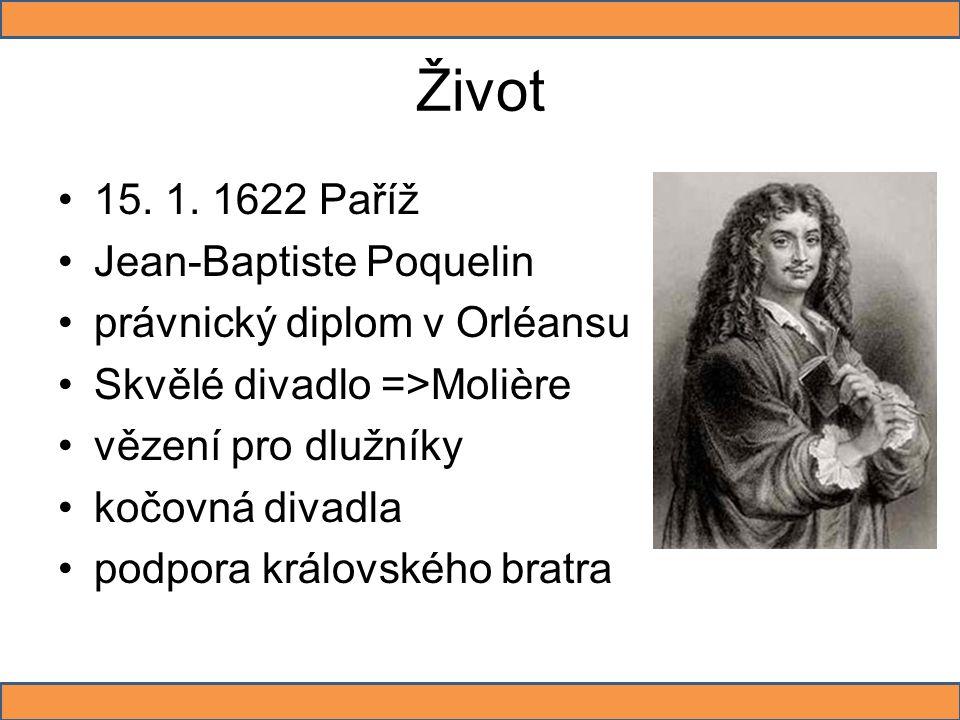 Život 15. 1. 1622 Paříž Jean-Baptiste Poquelin právnický diplom v Orléansu Skvělé divadlo =>Molière vězení pro dlužníky kočovná divadla podpora králov