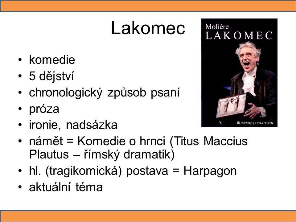 Lakomec komedie 5 dějství chronologický způsob psaní próza ironie, nadsázka námět = Komedie o hrnci (Titus Maccius Plautus – římský dramatik) hl. (tra