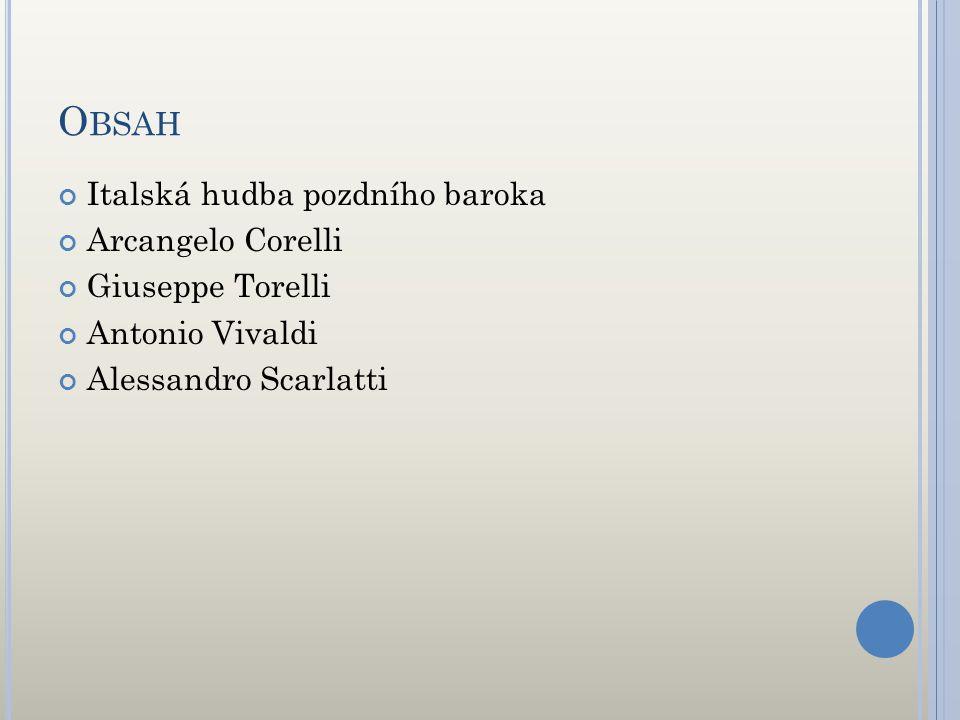 O BSAH Italská hudba pozdního baroka Arcangelo Corelli Giuseppe Torelli Antonio Vivaldi Alessandro Scarlatti