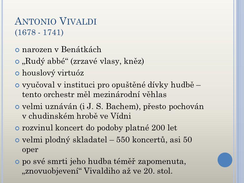 """A NTONIO V IVALDI (1678 - 1741) narozen v Benátkách """"Rudý abbé"""" (zrzavé vlasy, kněz) houslový virtuóz vyučoval v instituci pro opuštěné dívky hudbě –"""