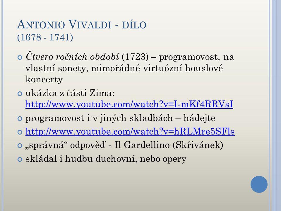 A NTONIO V IVALDI - DÍLO (1678 - 1741) Čtvero ročních období (1723) – programovost, na vlastní sonety, mimořádné virtuózní houslové koncerty ukázka z