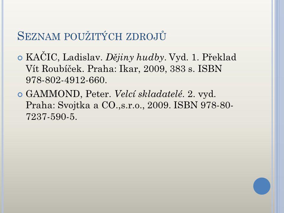 S EZNAM POUŽITÝCH ZDROJŮ KAČIC, Ladislav. Dějiny hudby. Vyd. 1. Překlad Vít Roubíček. Praha: Ikar, 2009, 383 s. ISBN 978-802-4912-660. GAMMOND, Peter.