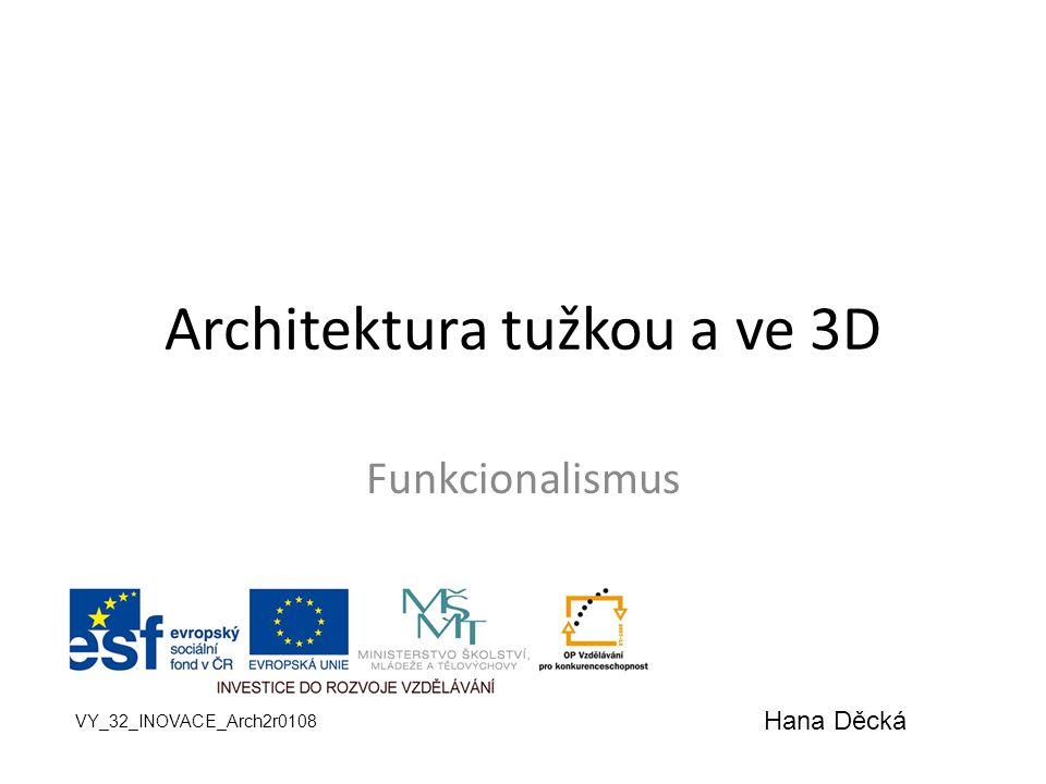 Architektura tužkou a ve 3D Funkcionalismus VY_32_INOVACE_Arch2r0108 Hana Děcká