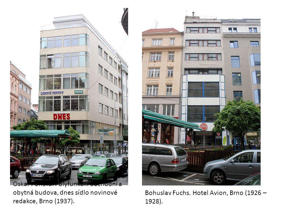 Oskar Poříska. Polyfunkční obchodní a obytná budova, dnes sídlo novinové redakce, Brno (1937). Bohuslav Fuchs. Hotel Avion, Brno (1926 – 1928).
