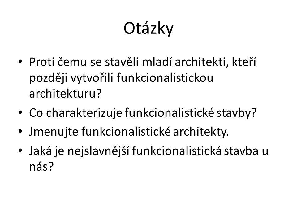 Otázky Proti čemu se stavěli mladí architekti, kteří později vytvořili funkcionalistickou architekturu? Co charakterizuje funkcionalistické stavby? Jm
