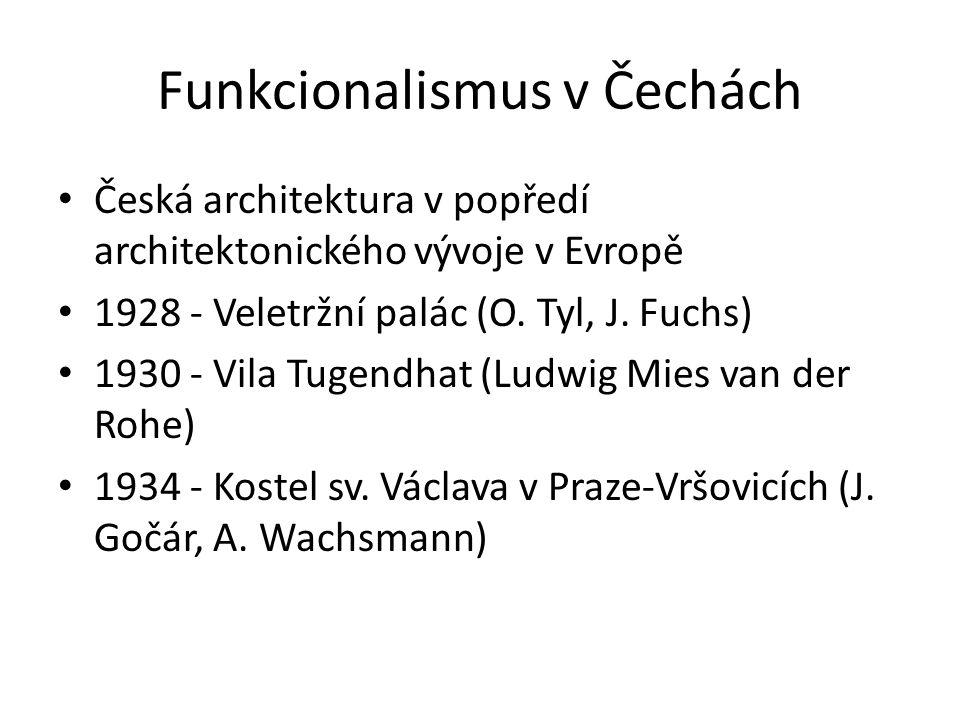 Funkcionalismus v Čechách Česká architektura v popředí architektonického vývoje v Evropě 1928 - Veletržní palác (O. Tyl, J. Fuchs) 1930 - Vila Tugendh