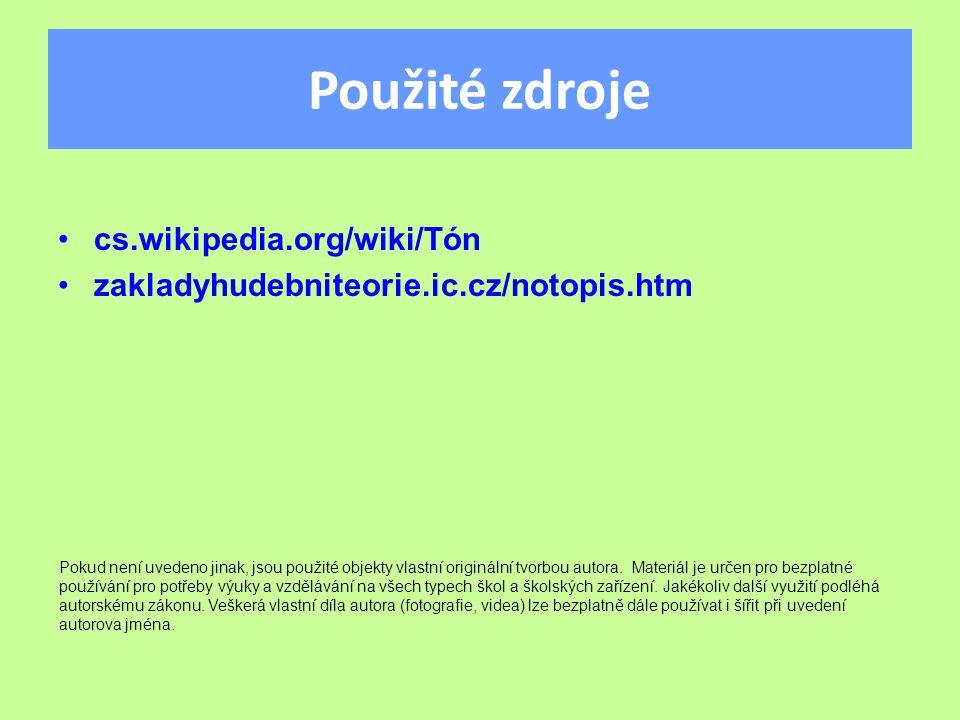 Použité zdroje cs.wikipedia.org/wiki/Tón zakladyhudebniteorie.ic.cz/notopis.htm Pokud není uvedeno jinak, jsou použité objekty vlastní originální tvorbou autora.