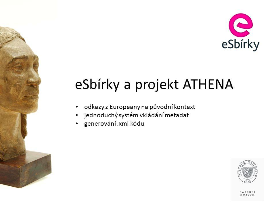 eSbírky a projekt ATHENA odkazy z Europeany na původní kontext jednoduchý systém vkládání metadat generování.xml kódu
