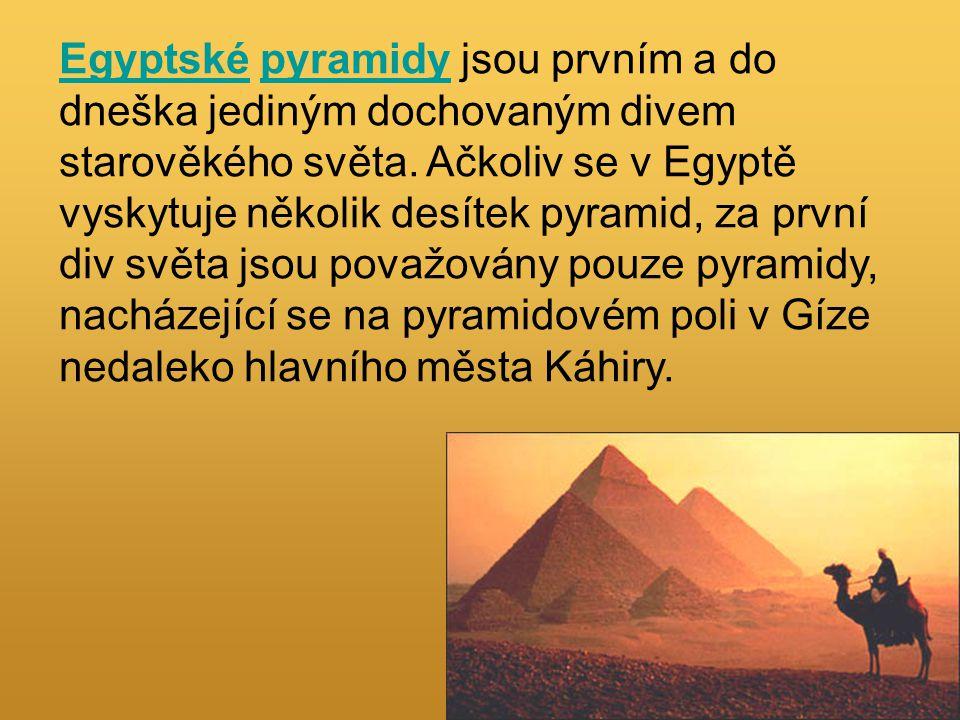 EgyptskéEgyptské pyramidy jsou prvním a do dneška jediným dochovaným divem starověkého světa. Ačkoliv se v Egyptě vyskytuje několik desítek pyramid, z