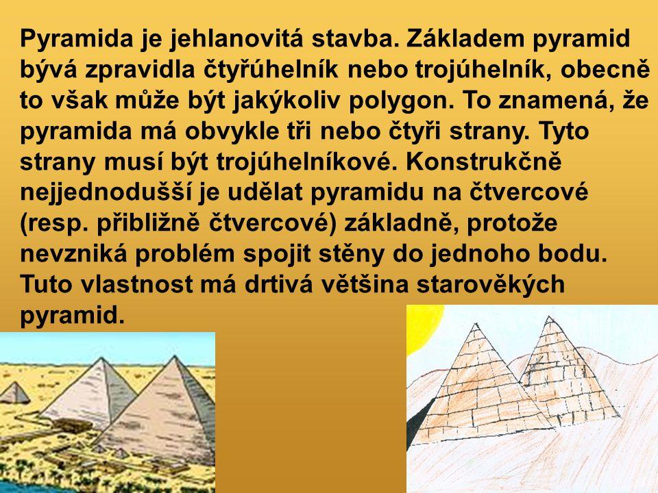 Pyramida je jehlanovitá stavba. Základem pyramid bývá zpravidla čtyřúhelník nebo trojúhelník, obecně to však může být jakýkoliv polygon. To znamená, ž