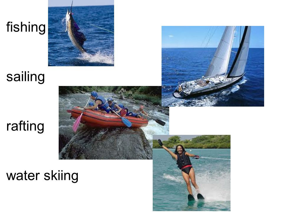 fishing sailing rafting water skiing