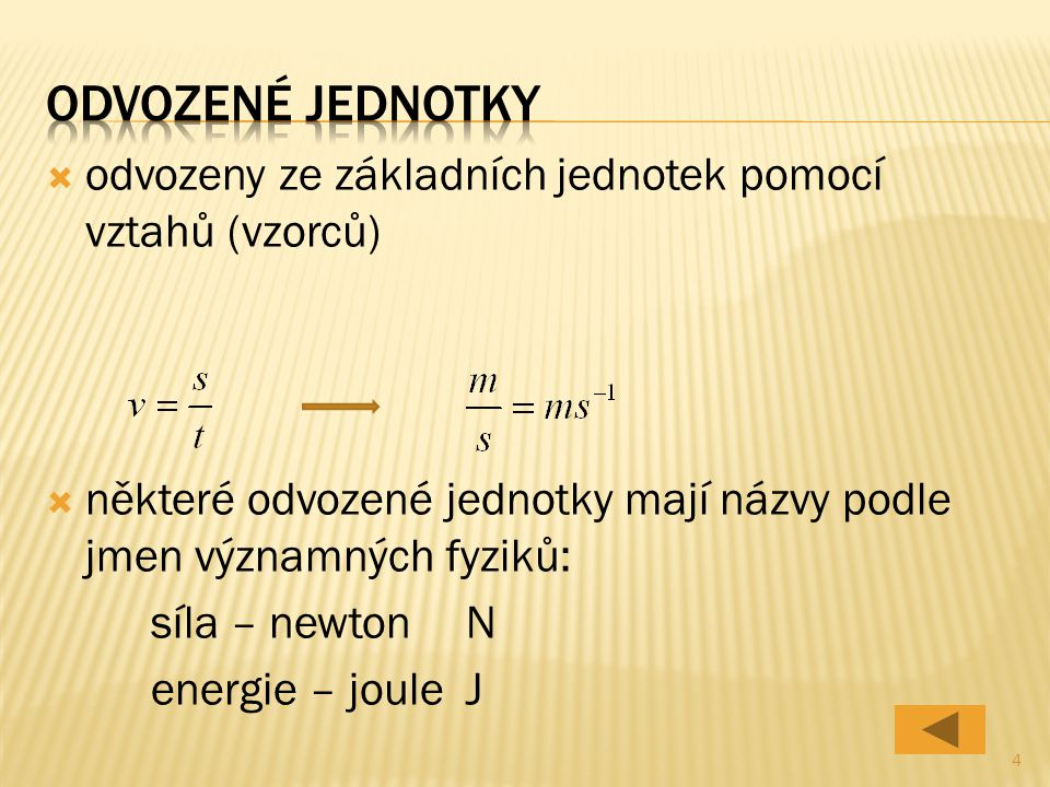  odvozeny ze základních jednotek pomocí vztahů (vzorců)  některé odvozené jednotky mají názvy podle jmen významných fyziků: síla – newtonN energie – jouleJ 4