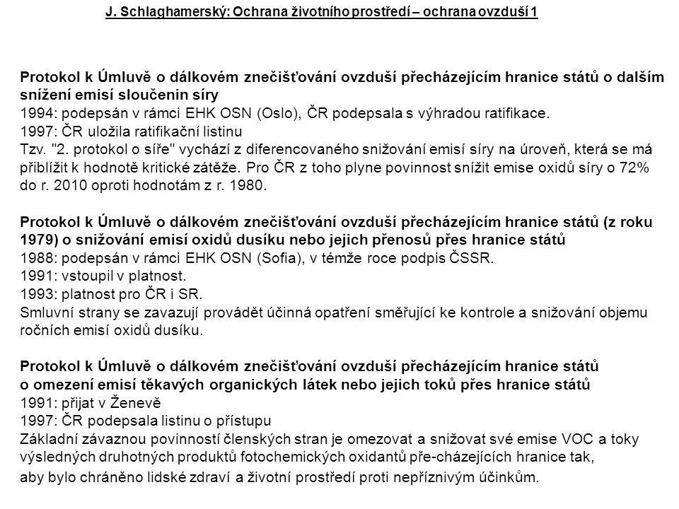 Protokol k Úmluvě o dálkovém znečišťování ovzduší přecházejícím hranice států o dalším snížení emisí sloučenin síry 1994: podepsán v rámci EHK OSN (Oslo), ČR podepsala s výhradou ratifikace.