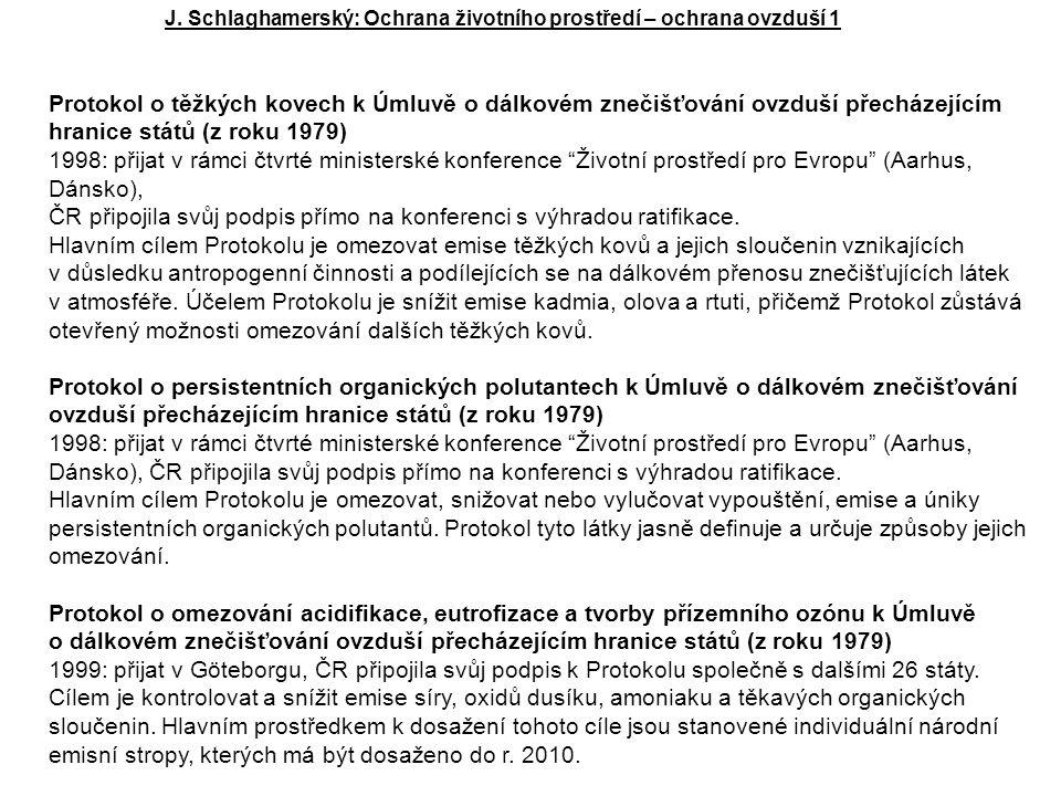 Protokol o těžkých kovech k Úmluvě o dálkovém znečišťování ovzduší přecházejícím hranice států (z roku 1979) 1998: přijat v rámci čtvrté ministerské konference Životní prostředí pro Evropu (Aarhus, Dánsko), ČR připojila svůj podpis přímo na konferenci s výhradou ratifikace.