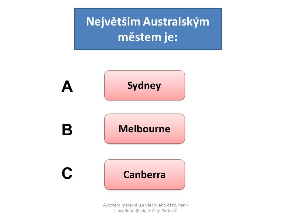 Autorem materiálu a všech jeho částí, není- li uvedeno jinak, je Filip Patlevič Největším Australským městem je: Sydney Melbourne Canberra A B C