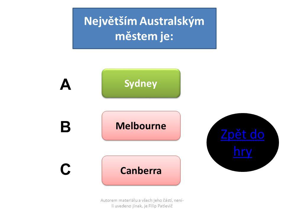 Autorem materiálu a všech jeho částí, není- li uvedeno jinak, je Filip Patlevič Největším Australským městem je: Sydney Melbourne Canberra A B C Zpět