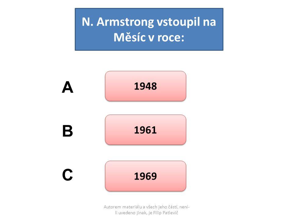 Autorem materiálu a všech jeho částí, není- li uvedeno jinak, je Filip Patlevič N. Armstrong vstoupil na Měsíc v roce: 1948 1961 1969 A B C