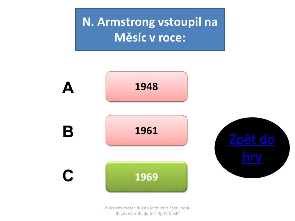 Autorem materiálu a všech jeho částí, není- li uvedeno jinak, je Filip Patlevič N. Armstrong vstoupil na Měsíc v roce: 1948 1961 1969 A B C Zpět do hr