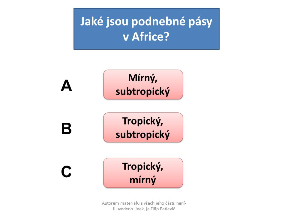 Autorem materiálu a všech jeho částí, není- li uvedeno jinak, je Filip Patlevič Jaké jsou podnebné pásy v Africe? Mírný, subtropický Mírný, subtropick