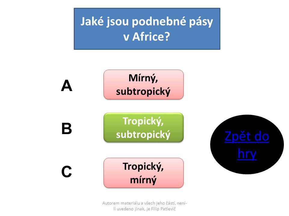 Autorem materiálu a všech jeho částí, není- li uvedeno jinak, je Filip Patlevič Jaké jsou podnebné pásy v Africe? Mírný, subtropický Tropický, subtrop