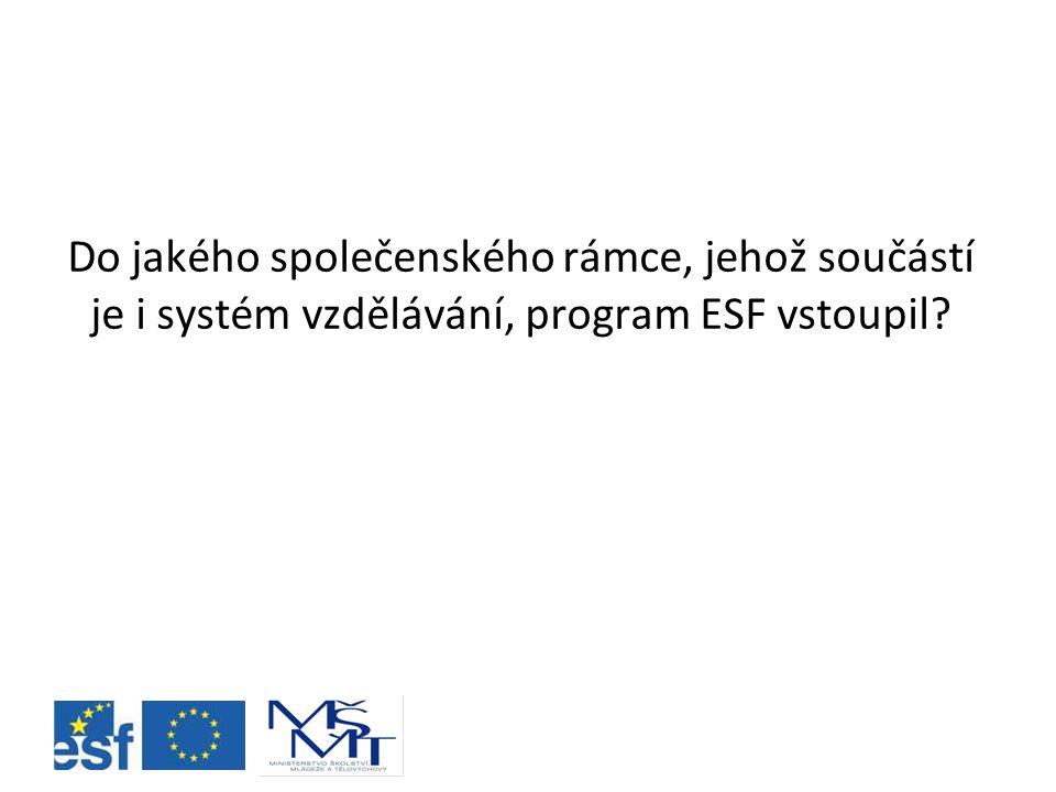 Do jakého společenského rámce, jehož součástí je i systém vzdělávání, program ESF vstoupil