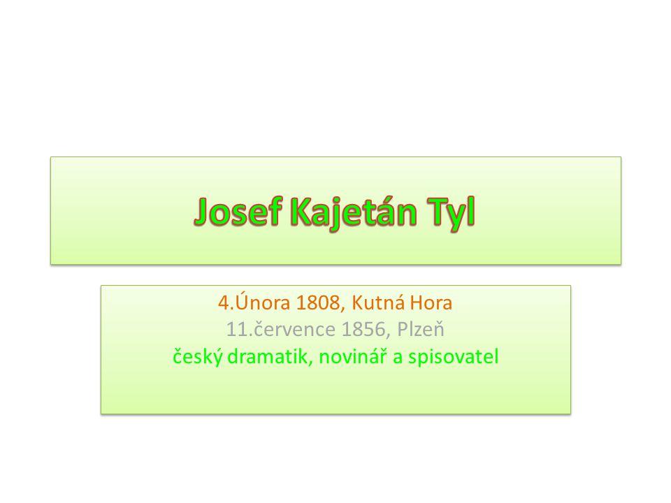 4.Února 1808, Kutná Hora 11.července 1856, Plzeň český dramatik, novinář a spisovatel