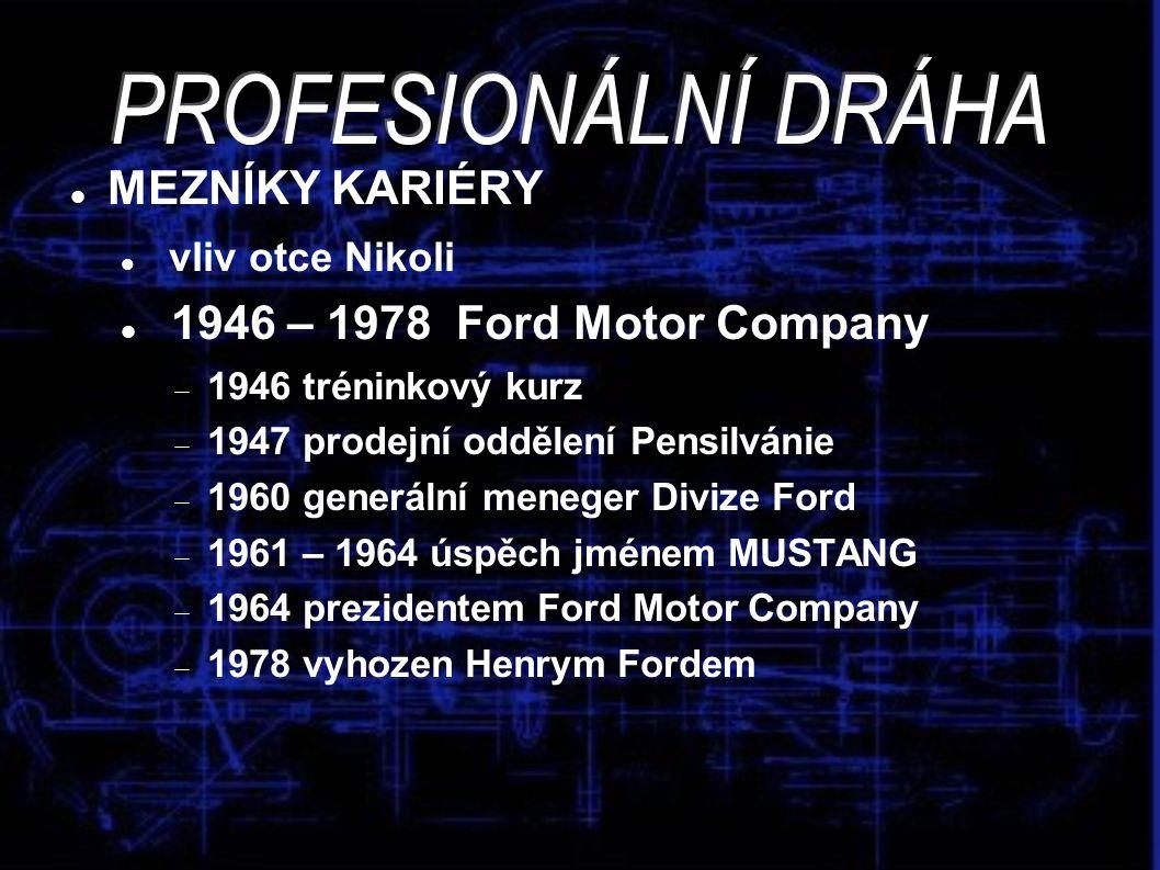 MEZNÍKY KARIÉRY vliv otce Nikoli 1946 – 1978 Ford Motor Company  1946 tréninkový kurz  1947 prodejní oddělení Pensilvánie  1960 generální meneger D