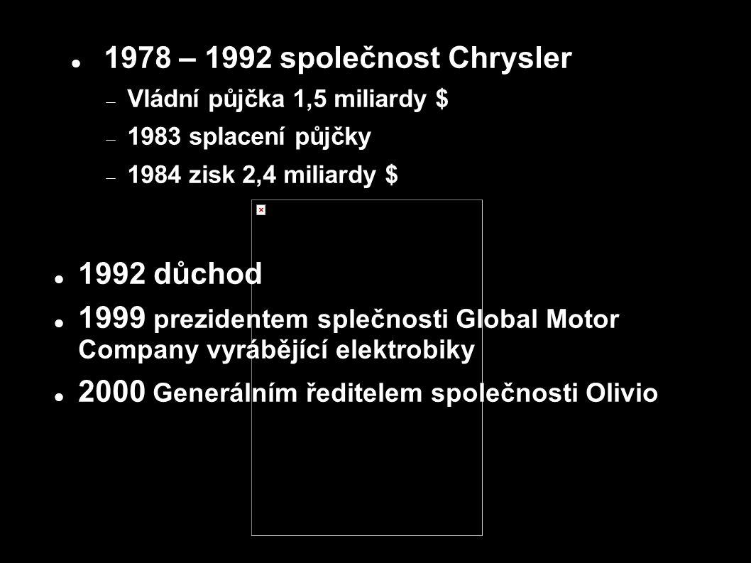 1978 – 1992 společnost Chrysler  Vládní půjčka 1,5 miliardy $  1983 splacení půjčky  1984 zisk 2,4 miliardy $ 1992 důchod 1999 prezidentem splečnos