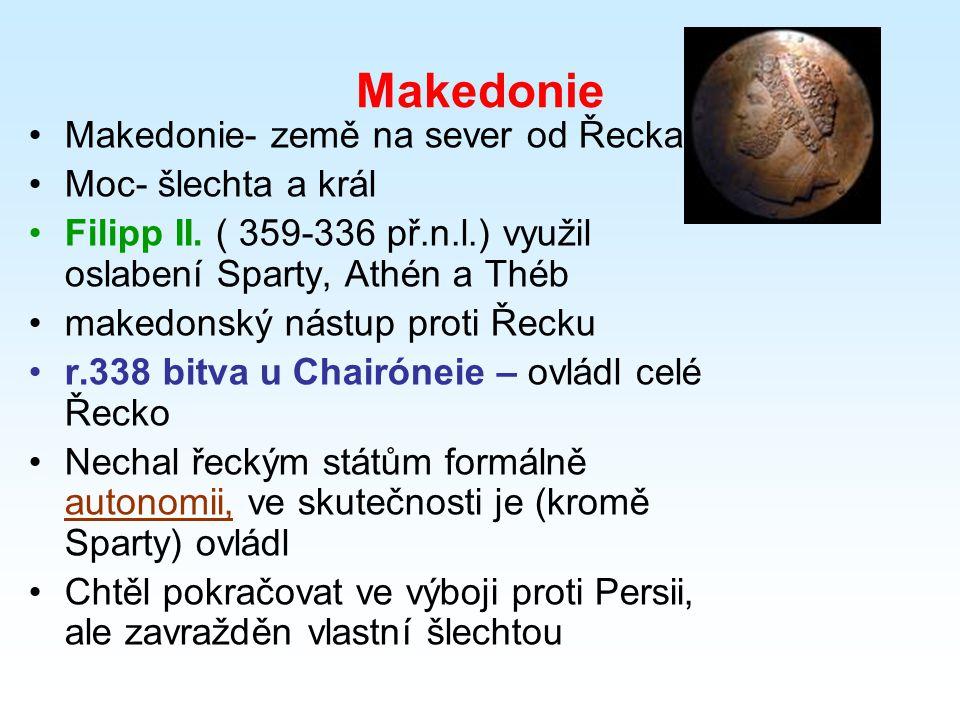 Makedonie Makedonie- země na sever od Řecka Moc- šlechta a král Filipp II.