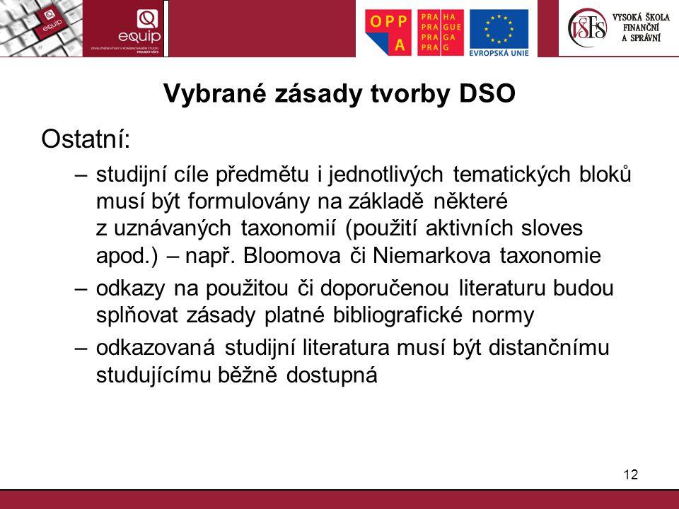 12 Vybrané zásady tvorby DSO Ostatní: –studijní cíle předmětu i jednotlivých tematických bloků musí být formulovány na základě některé z uznávaných ta