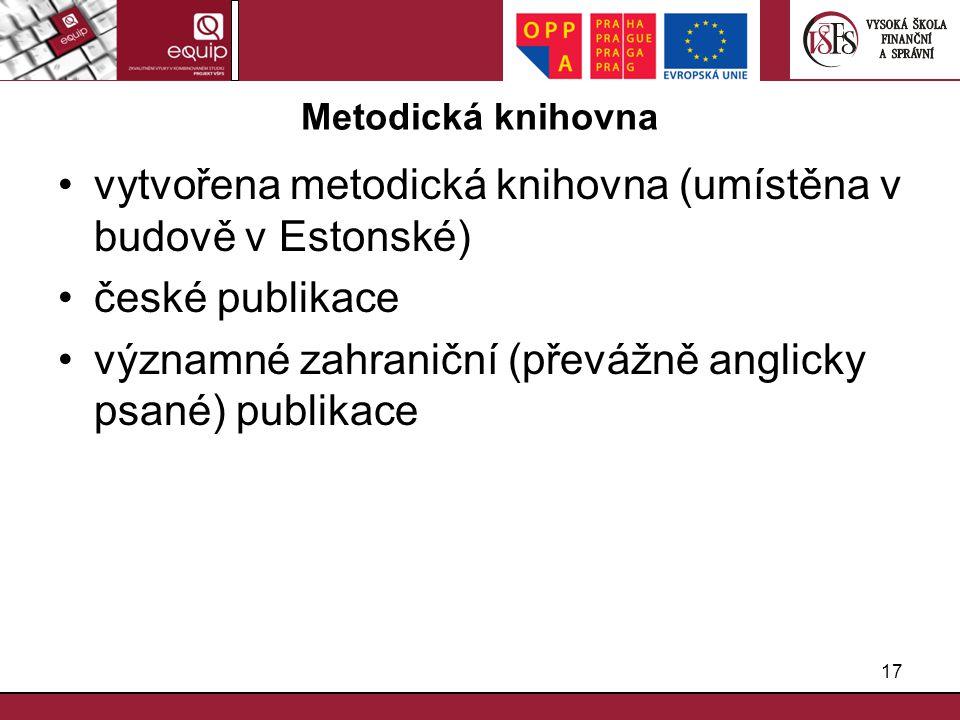 17 Metodická knihovna vytvořena metodická knihovna (umístěna v budově v Estonské) české publikace významné zahraniční (převážně anglicky psané) publik