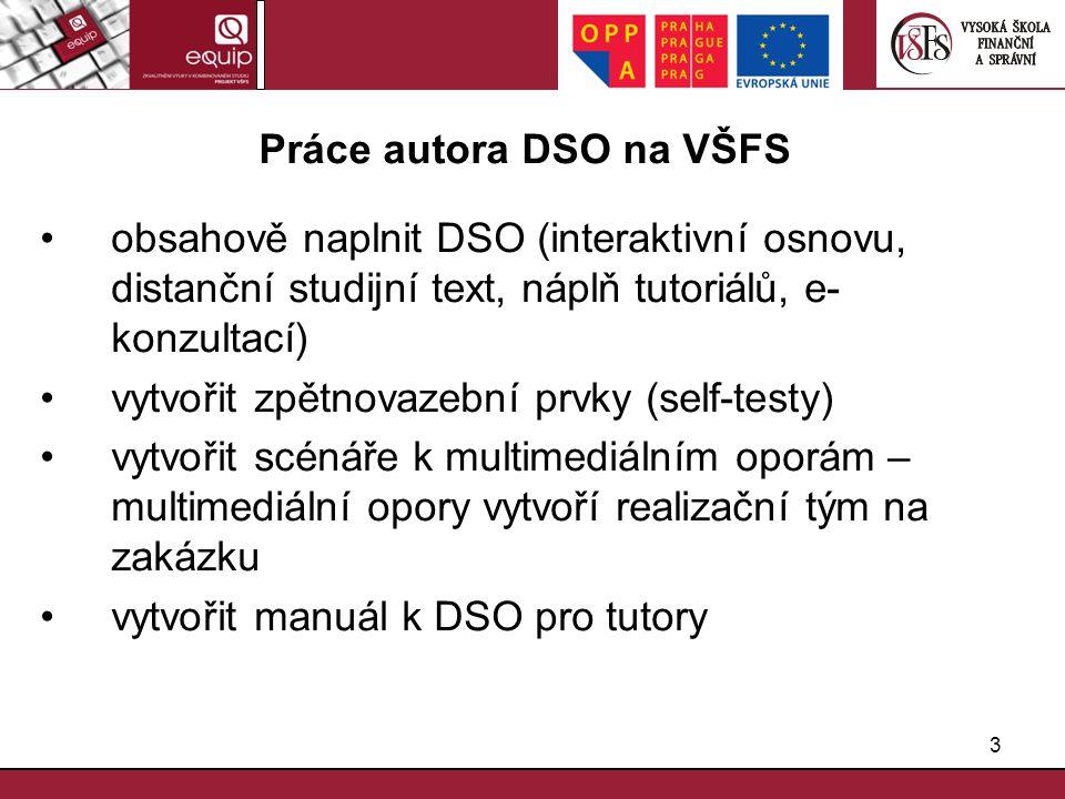 3 Práce autora DSO na VŠFS obsahově naplnit DSO (interaktivní osnovu, distanční studijní text, náplň tutoriálů, e- konzultací) vytvořit zpětnovazební
