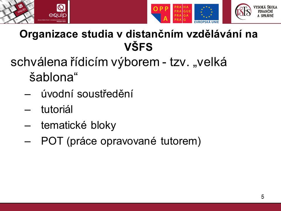 """5 Organizace studia v distančním vzdělávání na VŠFS schválena řídicím výborem - tzv. """"velká šablona"""" –úvodní soustředění –tutoriál –tematické bloky –P"""