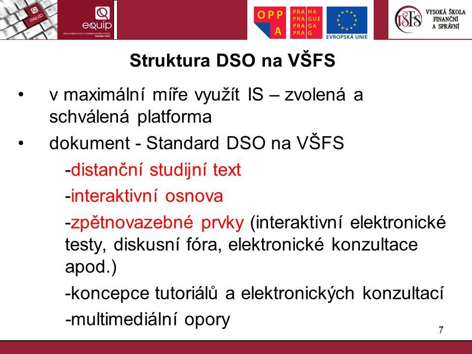 7 Struktura DSO na VŠFS v maximální míře využít IS – zvolená a schválená platforma dokument - Standard DSO na VŠFS -distanční studijní text -interakti