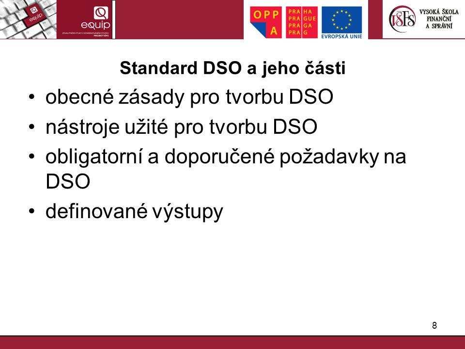 8 Standard DSO a jeho části obecné zásady pro tvorbu DSO nástroje užité pro tvorbu DSO obligatorní a doporučené požadavky na DSO definované výstupy