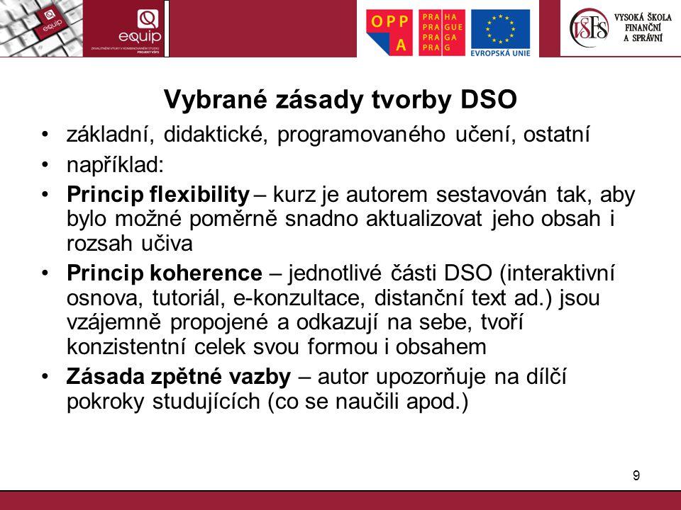9 Vybrané zásady tvorby DSO základní, didaktické, programovaného učení, ostatní například: Princip flexibility – kurz je autorem sestavován tak, aby b