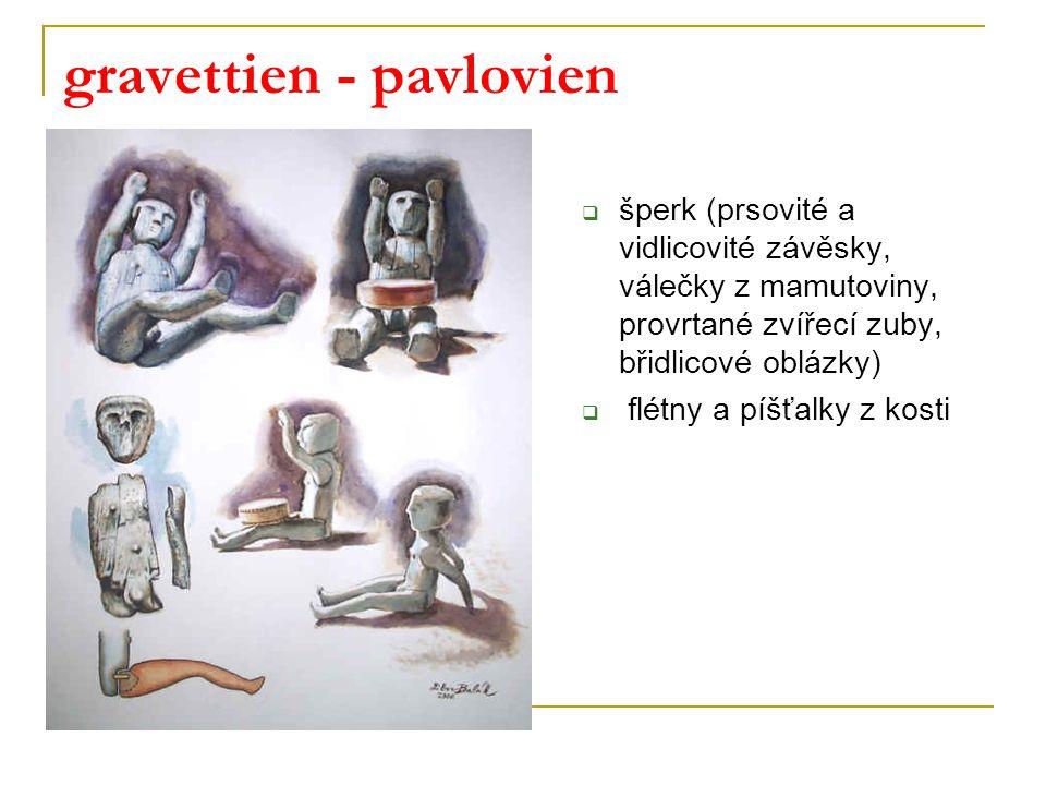 gravettien - pavlovien  šperk (prsovité a vidlicovité závěsky, válečky z mamutoviny, provrtané zvířecí zuby, břidlicové oblázky)  flétny a píšťalky