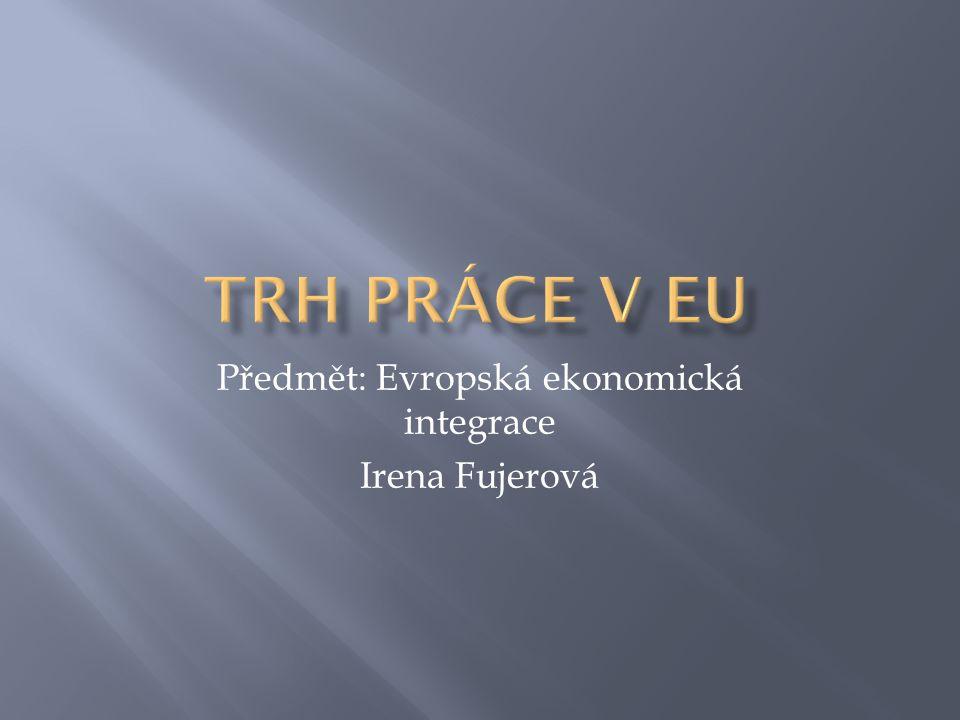 Předmět: Evropská ekonomická integrace Irena Fujerová