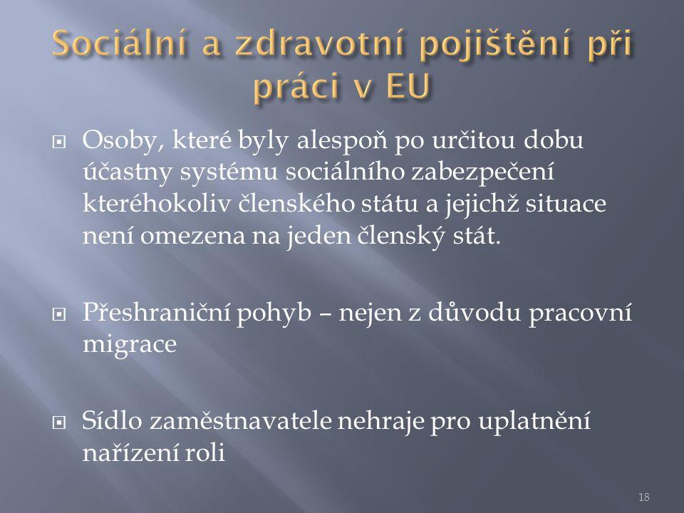  Osoby, které byly alespoň po určitou dobu účastny systému sociálního zabezpečení kteréhokoliv členského státu a jejichž situace není omezena na jeden členský stát.