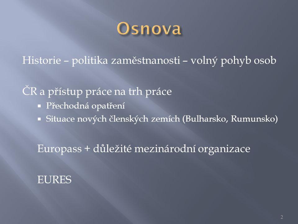 Historie – politika zaměstnanosti – volný pohyb osob ČR a přístup práce na trh práce  Přechodná opatření  Situace nových členských zemích (Bulharsko, Rumunsko) Europass + důležité mezinárodní organizace EURES 2