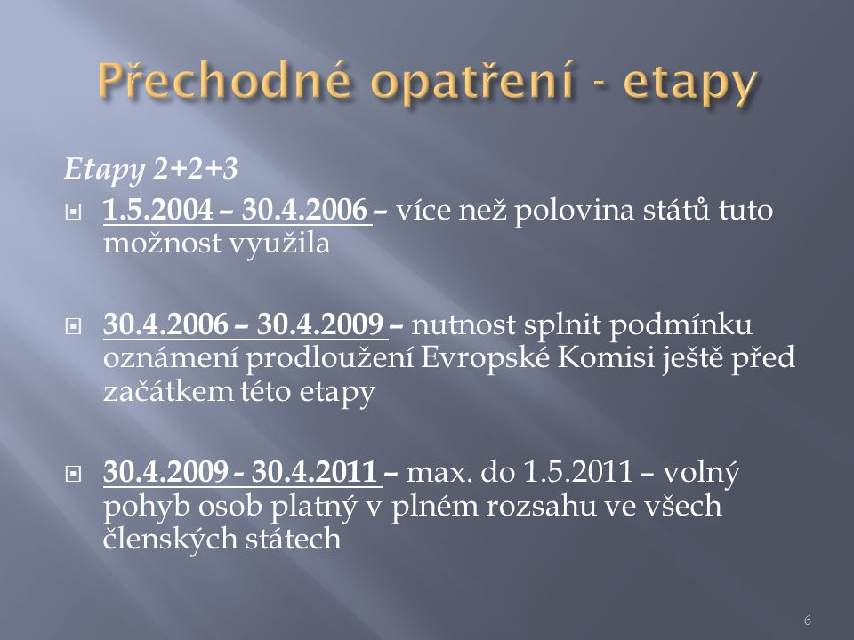 Etapy 2+2+3  1.5.2004 – 30.4.2006 – více než polovina států tuto možnost využila  30.4.2006 – 30.4.2009 – nutnost splnit podmínku oznámení prodloužení Evropské Komisi ještě před začátkem této etapy  30.4.2009 - 30.4.2011 – max.