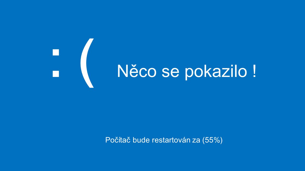 : ( Něco se pokazilo ! Počítač bude restartován za (55%)